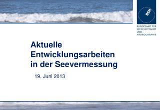 Aktuelle Entwicklungsarbeiten in der Seevermessung