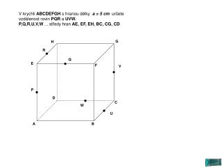 V krychli  ABCDEFGH  s hranou délky   a = 5 cm   určete vzdálenost rovin  PQR  a  UVW.