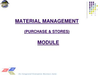 MATERIAL MANAGEMENT  (PURCHASE & STORES) MODULE
