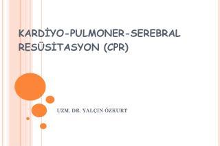 KARD?YO-PULMONER-SEREBRAL RES�S?TASYON (CPR)