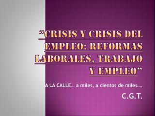 """""""Crisis y crisis del empleo: Reformas Laborales, trabajo y empleo """""""