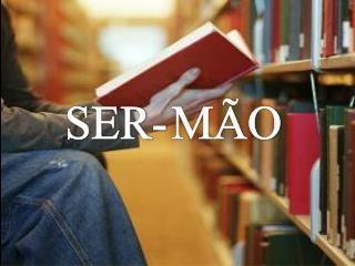 SER-MÃO