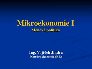 Mikroekonomie I  Měnová politika