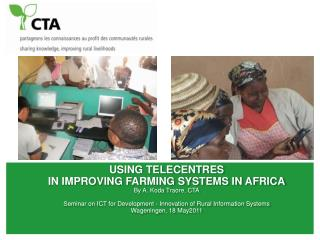 Using TelecentrEs  in improving Farming systems in Africa By A. Koda Traore, CTA