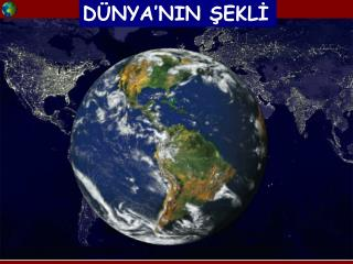 DÜNYA'NIN ŞEKLİ