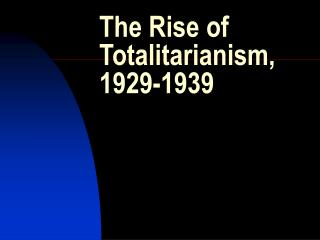 The Rise of Totalitarianism, 1929-1939