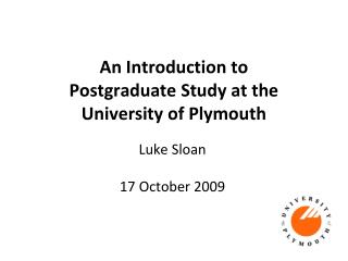 An Introduction to  Postgraduate Study at the  University of Plymouth