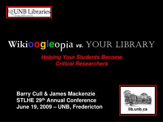 Wiki o o g l e o pi a vs. Your Library Helping Your Students Become  Critical Researchers