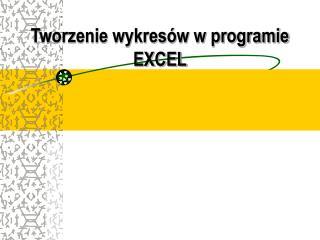 Tworzenie wykresów w programie EXCEL