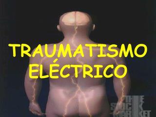 TRAUMATISMO EL�CTRICO