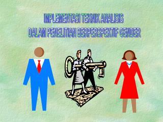 IMPLEMENTASI TEKNIK ANALISIS  DALAM PENELITIAN BERPERSPEKTIF GENDER