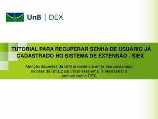 TUTORIAL PARA RECUPERAR SENHA DE USUÁRIO JÁ CADASTRADO NO SISTEMA DE EXTENSÃO - SIEX