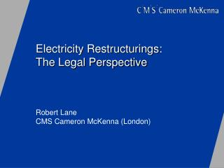 Electricity Restructurings:	 The Legal Perspective