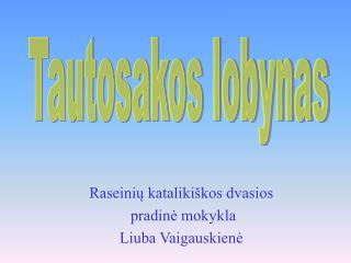 Raseinių katalikiškos dvasios  pradinė mokykla Liuba Vaigauskienė