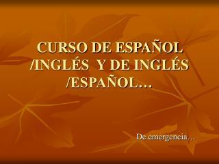 CURSO DE ESPAÑOL /INGLÉS  Y DE INGLÉS /ESPAÑOL…