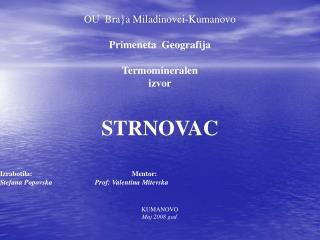Termomineralen  izvor STRNOVAC Izrabotila: Stefana Popovska OU,,Bra}a Miladinovci,, 2008 god.