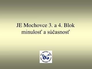 JE Mochovce 3. a 4. Blok minulosť a súčasnosť