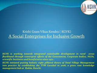 Krishi Gram Vikas Kendra ( KGVK)  A Social Enterprises for Inclusive Growth