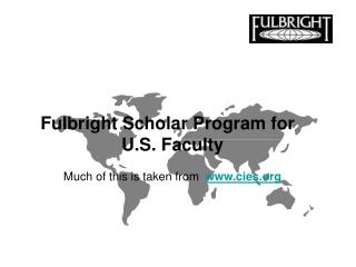 Fulbright Scholar Program for   U.S. Faculty Much of this is taken from   cies