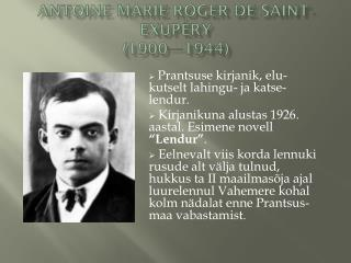 ANTOINE MARIE ROGER DE SAINT-EXUPÉRY (1900—1944)