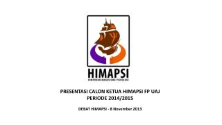 PRESENTASI CALON KETUA HIMAPSI FP UAJ PERIODE 2014/2015