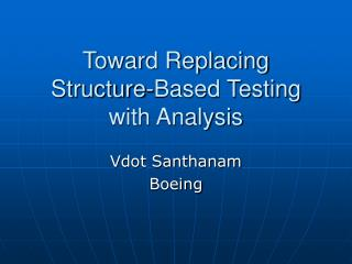 Toward Replacing Structure-Based Testing with Analysis