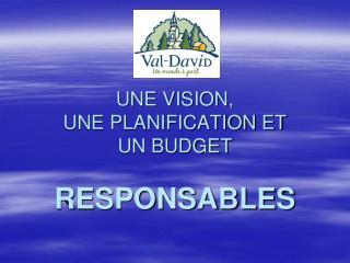 UNE VISION, UNE PLANIFICATION ET UN BUDGET RESPONSABLES