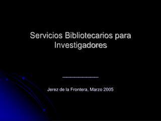Servicios Bibliotecarios para Investigadores