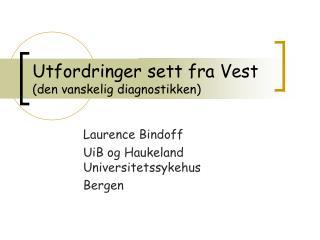 Utfordringer sett fra Vest (den vanskelig diagnostikken)