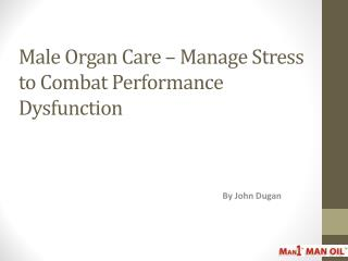 Male Organ Care – Manage Stress to Combat Performance