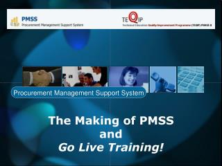 The Making of PMSS and Go Live Training!