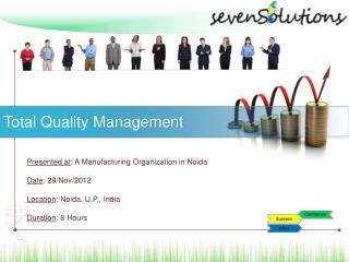Presented at : A Manufacturing Organization in Noida Date : 29/Nov/2012