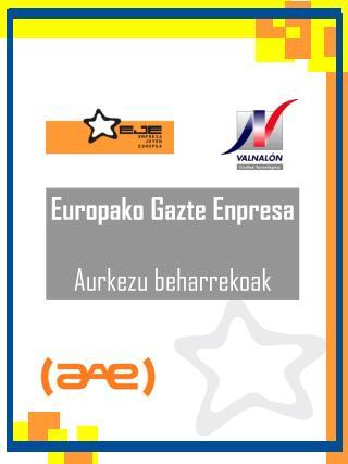 Europako Gazte Enpresa Aurkezu beharrekoak