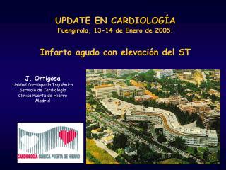 UPDATE EN CARDIOLOGÍA Fuengirola, 13-14 de Enero de 2005. Infarto agudo con elevación del ST