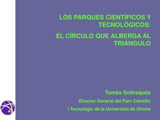 LOS PARQUES CIENTÍFICOS Y TECNOLÓGICOS: EL CÍRCULO QUE ALBERGA AL TRIÁNGULO