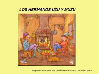 LOS HERMANOS UZU Y MUZU