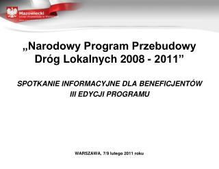 """""""Narodowy Program Przebudowy  Dróg Lokalnych 2008 - 2011"""" SPOTKANIE INFORMACYJNE DLA BENEFICJENTÓW"""