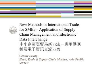 Connie Leung Head, Trade & Supply Chain Markets, Asia Pacific SWIFT