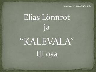 """Elias Lönnrot ja """"KALEVALA"""" III osa"""