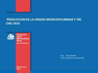 PRODUCCION DE LA UNIDAD BRONCOPULMINAR Y TBC  CHSJ 2010