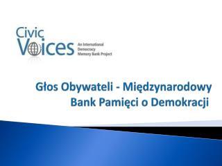 Głos Obywateli - Międzynarodowy Bank Pamięci o Demokracji