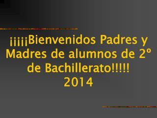 ¡¡¡¡¡Bienvenidos Padres y Madres de alumnos de 2º de Bachillerato!!!!! 2014