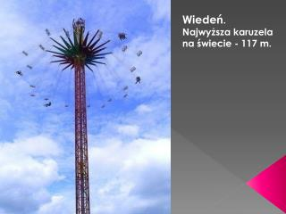 Wiedeń .  Najwyższa karuzela  na świecie - 117 m.