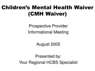 Children s Mental Health Waiver CMH Waiver