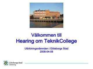 Välkommen till  Hearing om TeknikCollege Utbildningsnämnden i Göteborgs Stad 2008-04-08