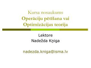Kursa nosaukums Operāciju pētīšana vai Optimizācijas teorija