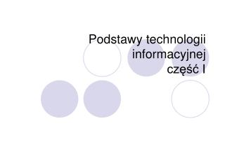 Podstawy technologii informacyjnej część I