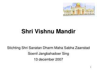 Shri Vishnu Mandir Stichting Shri Sanatan Dharm Maha Sabha Zaanstad Soenil Jangbahadoer Sing