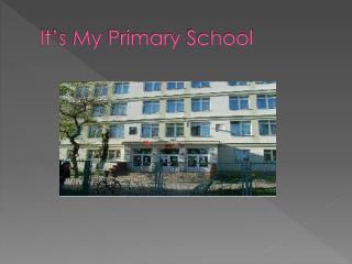 It�s  My  Primary  School