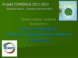 Projekt COMENIUS 2011-2013 Spotkanie robocze � Istambu? 29.09-04.10.2012